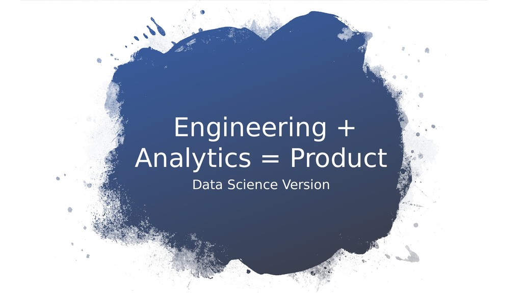 Engineering + Analytics = Product Data Science ...