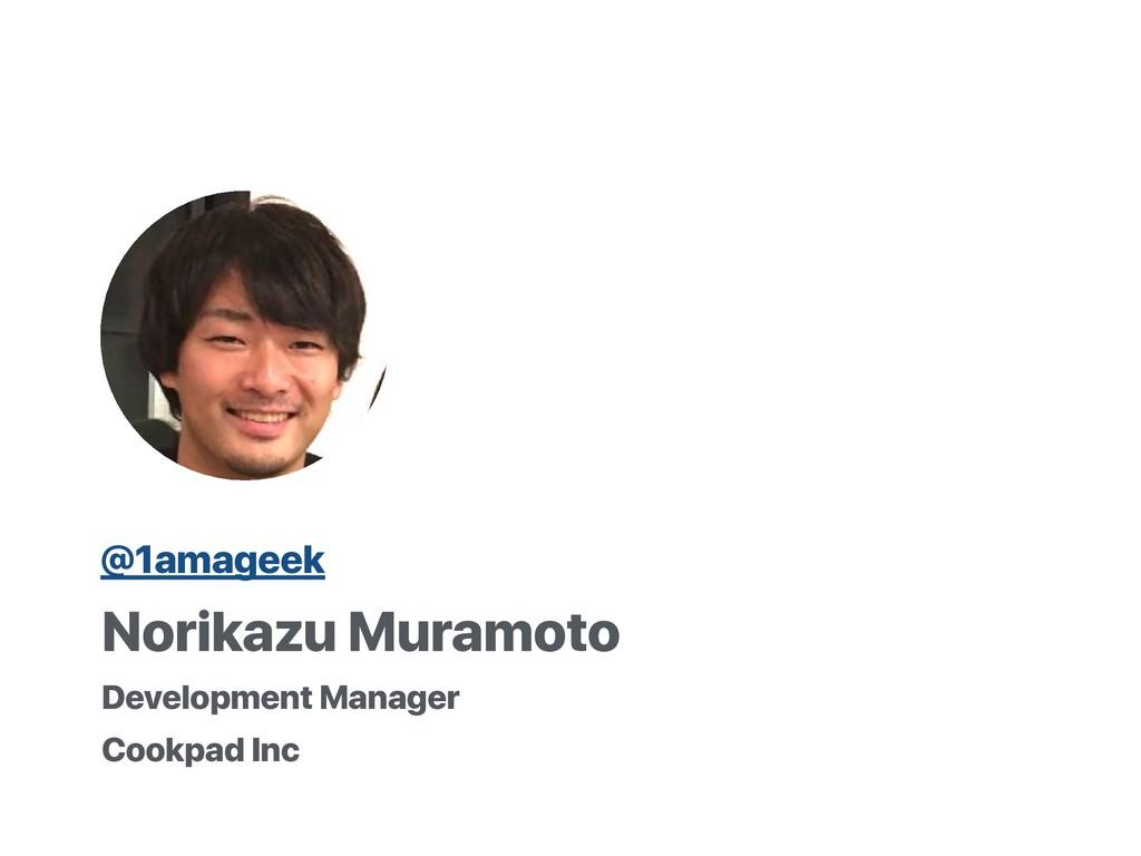 Norikazu Muramoto Cookpad Inc Development Manag...