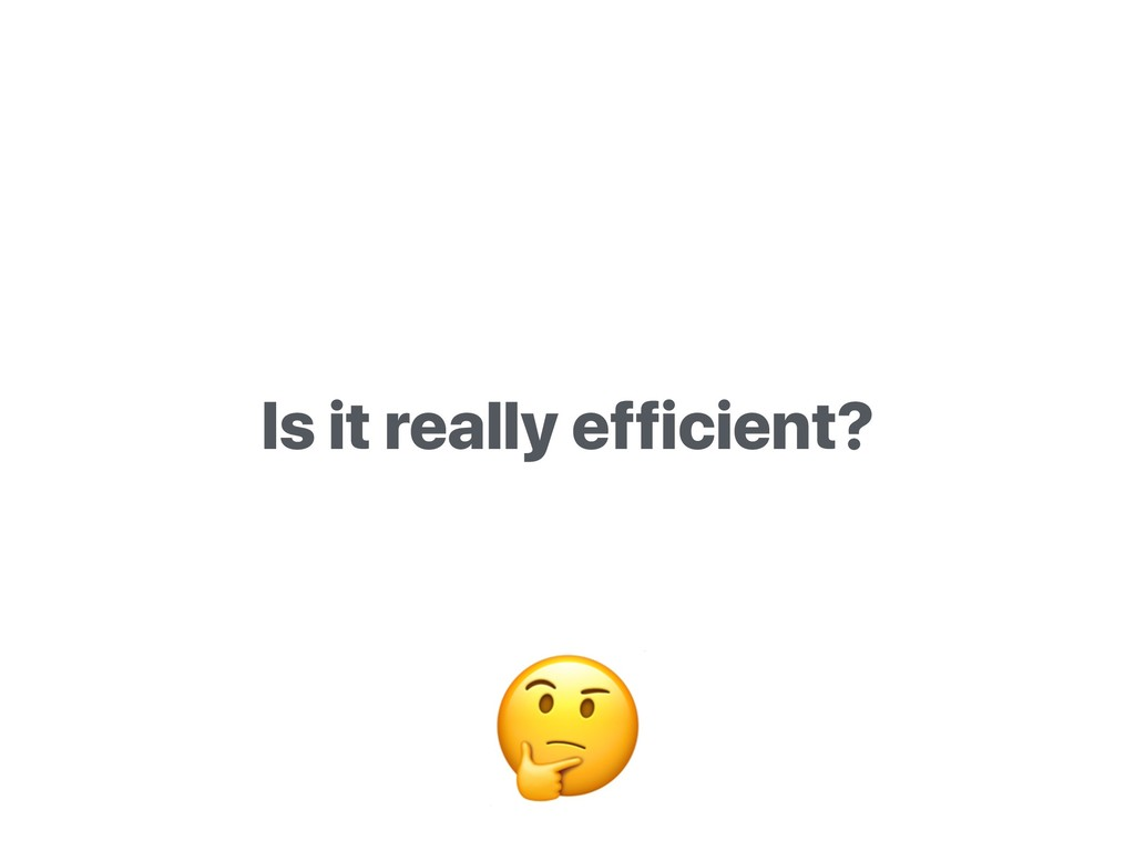 Is it really efficient?