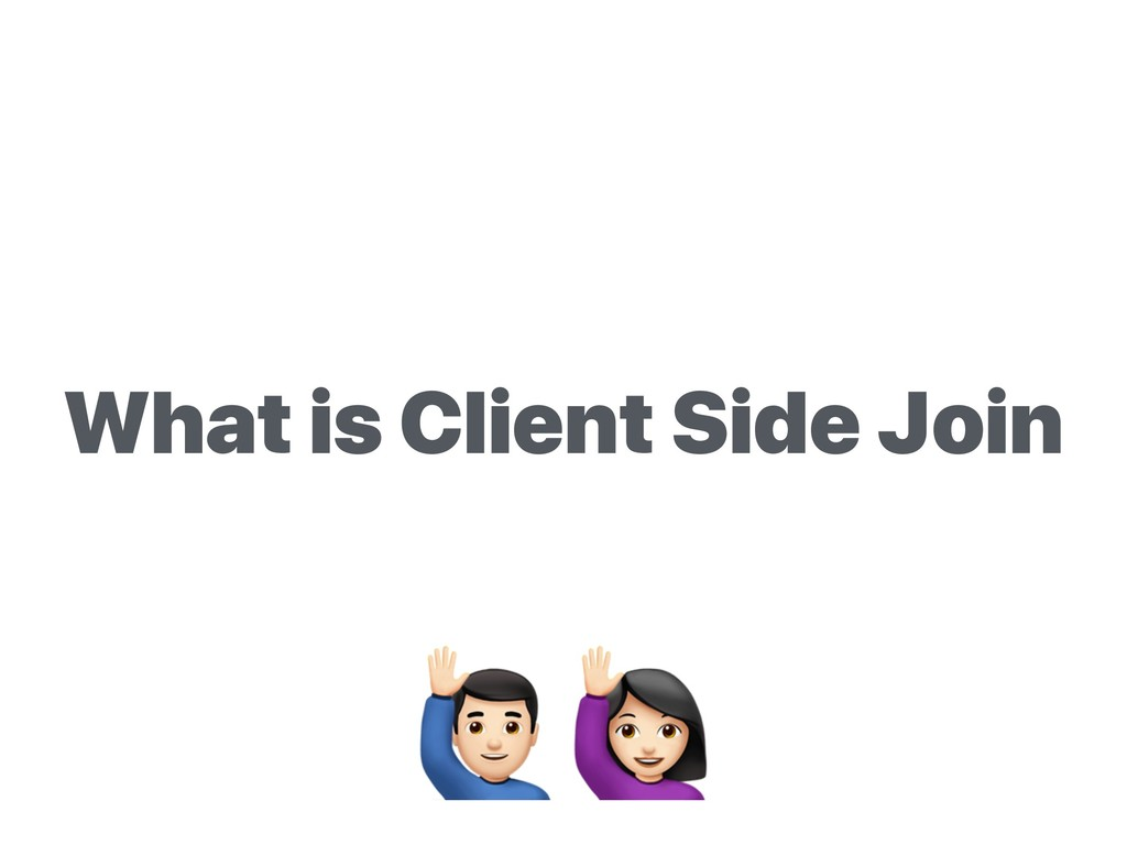 What is Client Side Join #$