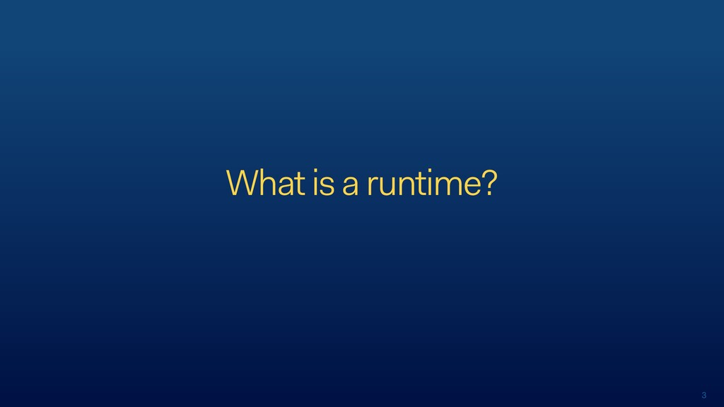 3 What is a runtime?