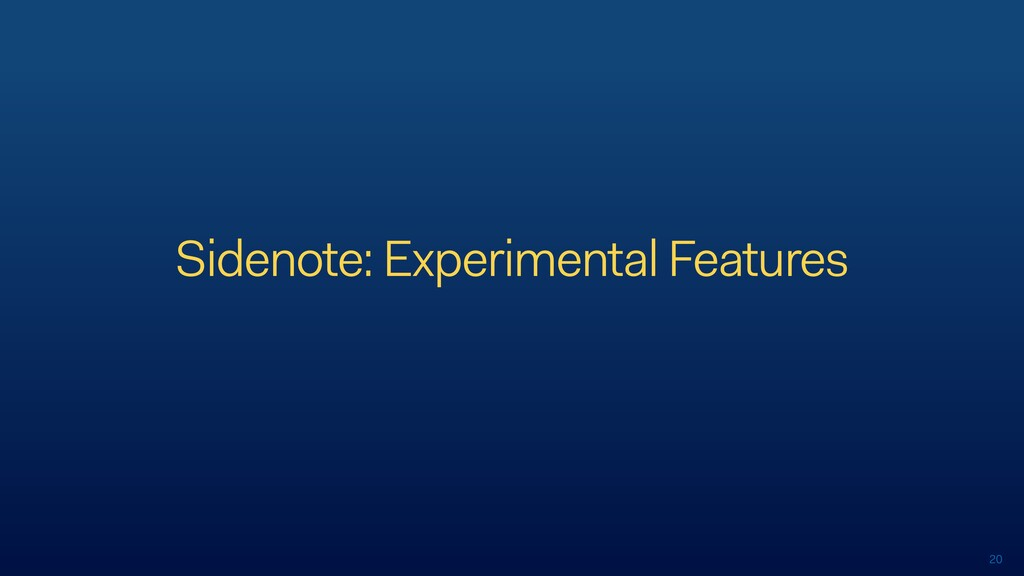 20 Sidenote: Experimental Features