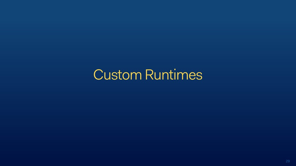 29 Custom Runtimes