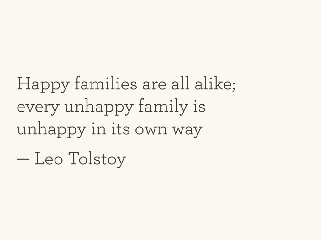 Happy families are all alike; every unhappy fam...