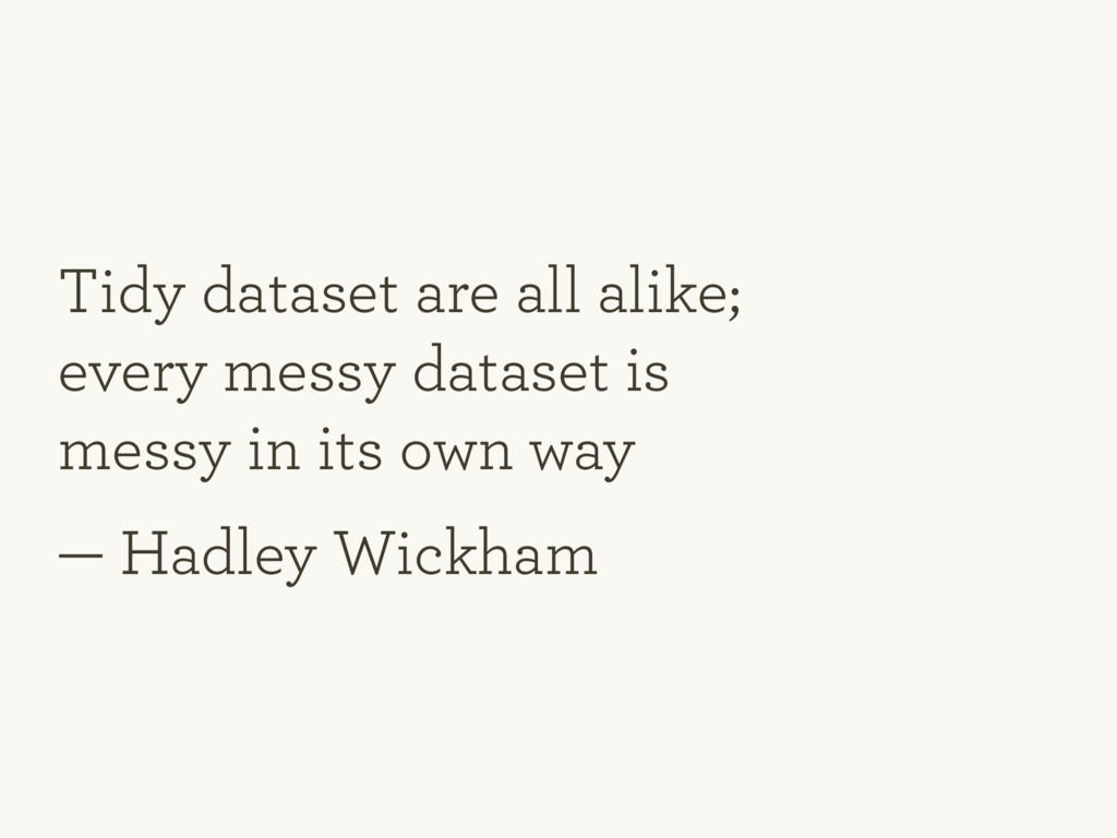 Tidy dataset are all alike; every messy dataset...