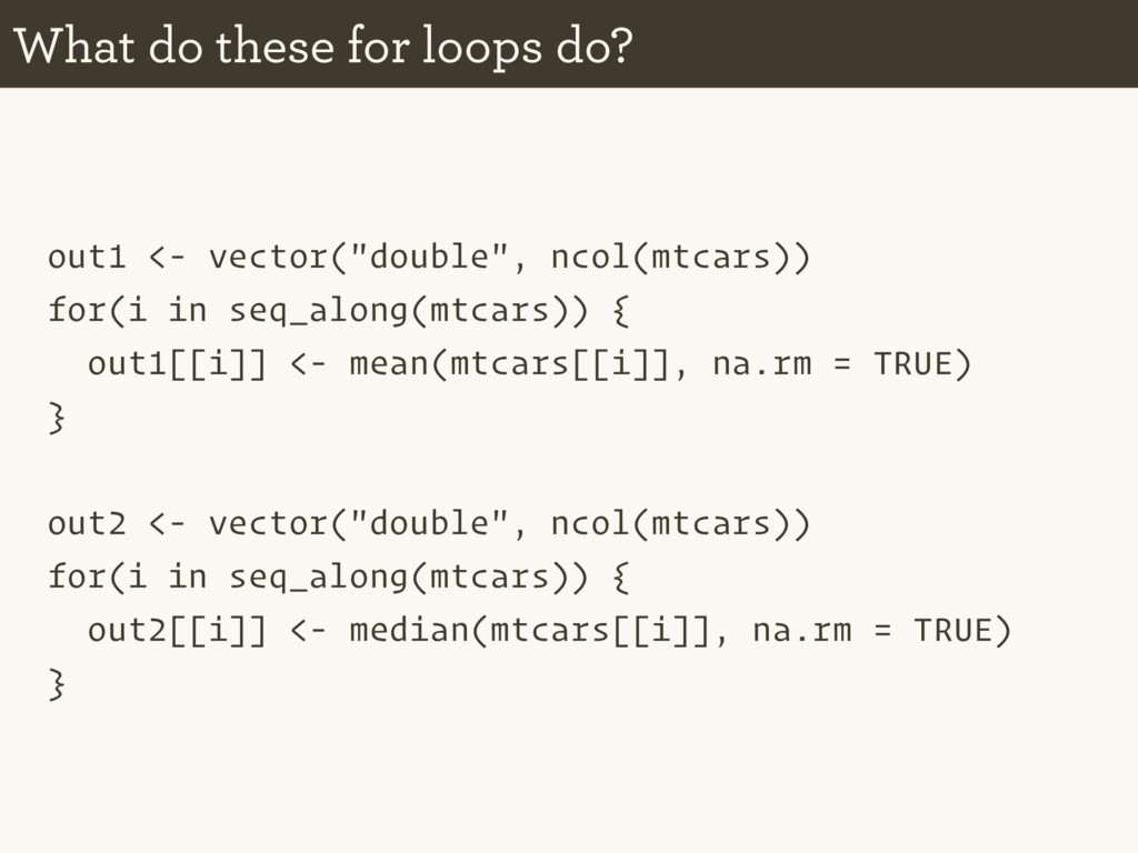 """out1 <- vector(""""double"""", ncol(mtcars)) for(i in..."""