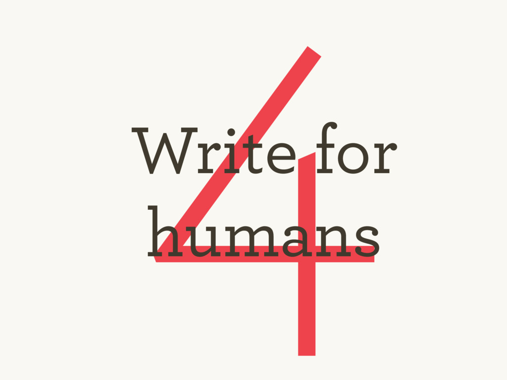 4 Write for humans