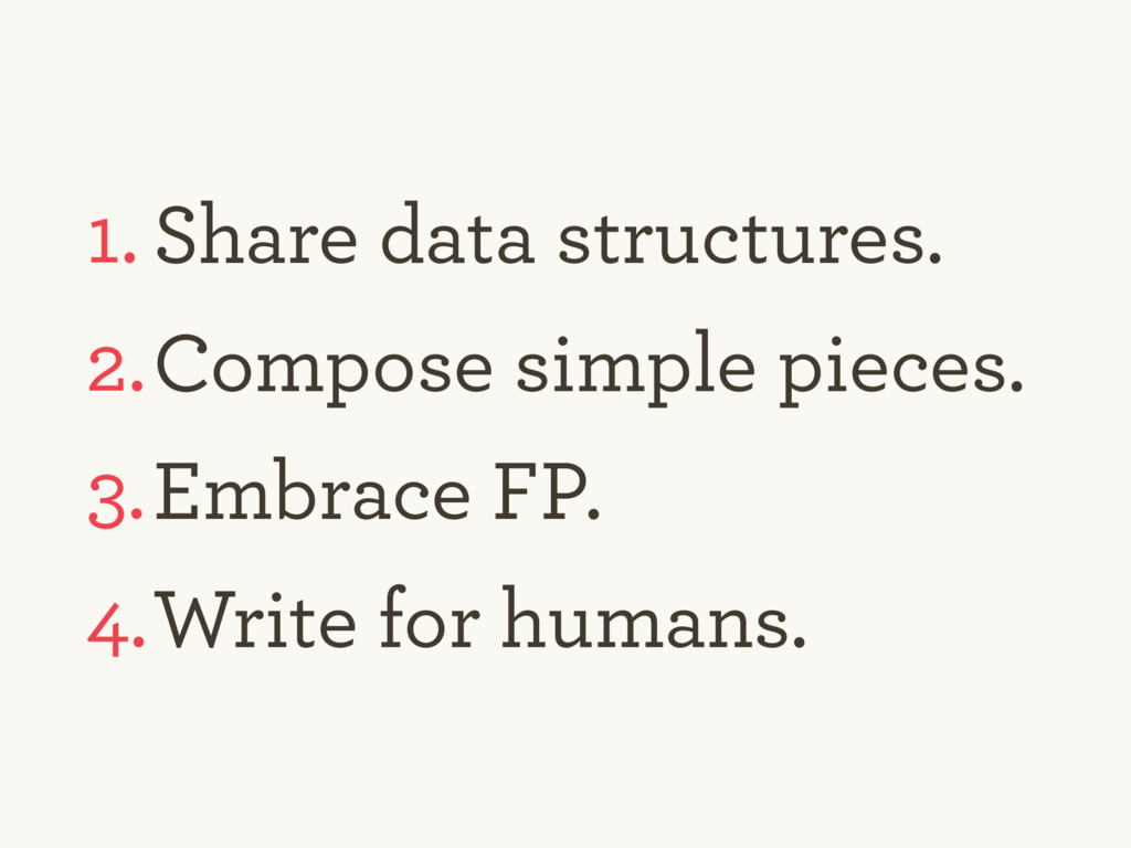 1. Share data structures. 2.Compose simple piec...