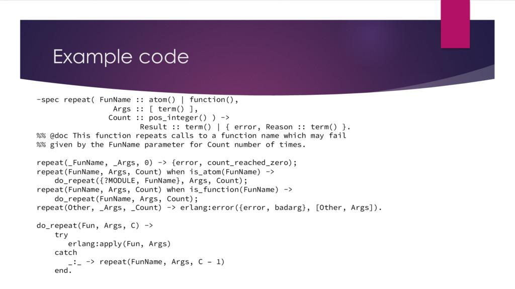 Example code -spec repeat( FunName :: atom() | ...