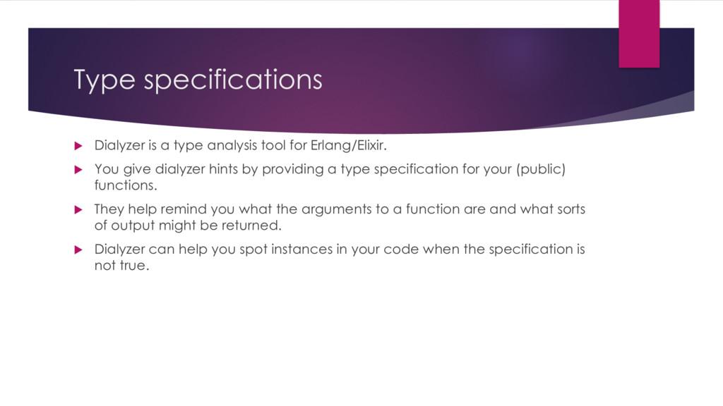 Type specifications u Dialyzer is a type analys...
