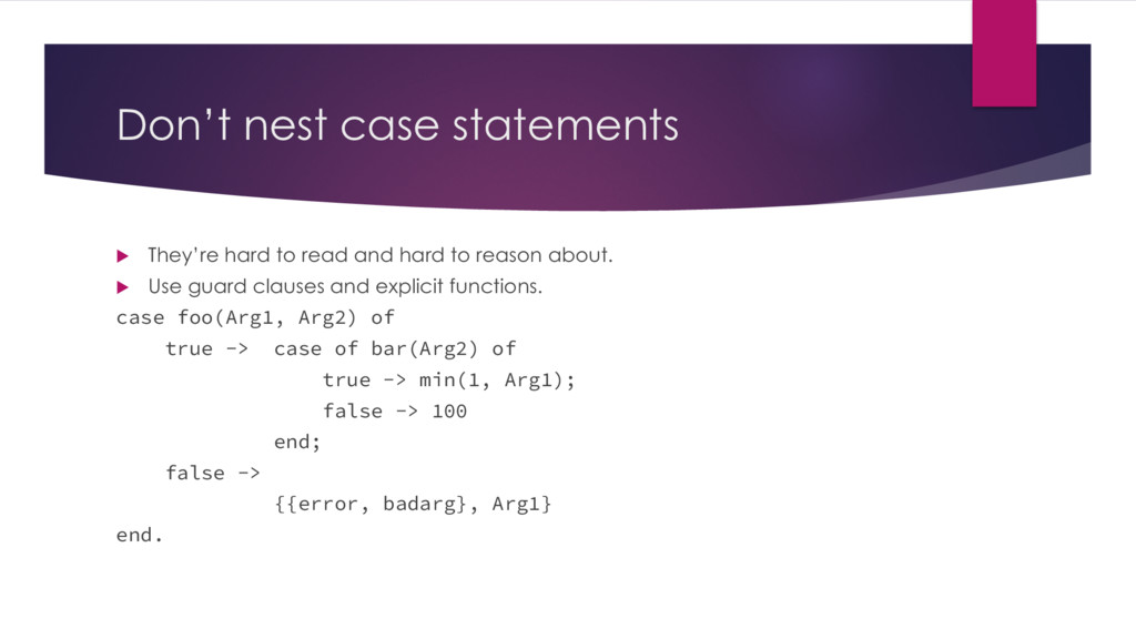 Don't nest case statements u They're hard to re...