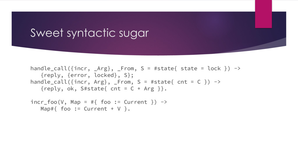 Sweet syntactic sugar handle_call({incr, _Arg},...