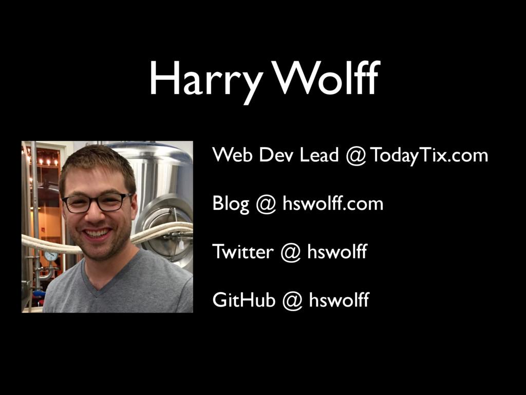 Harry Wolff Web Dev Lead @ TodayTix.com Blog @ ...