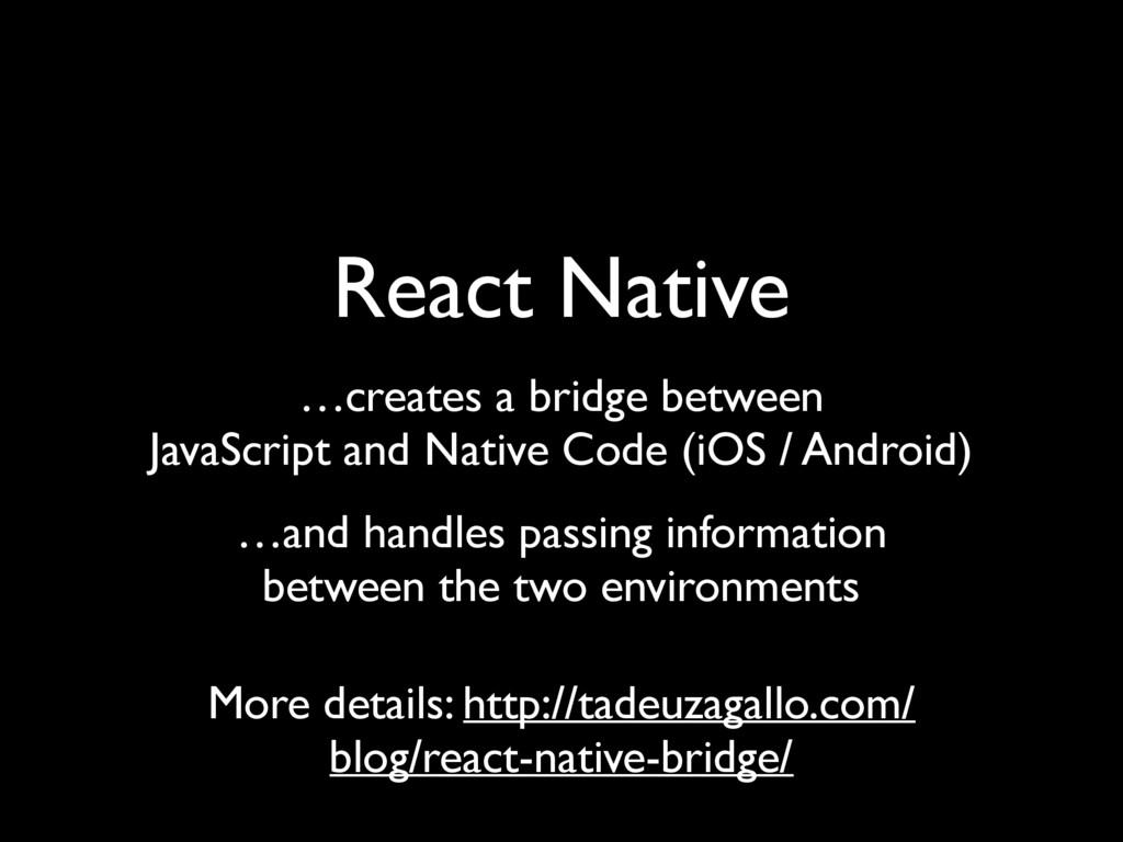 React Native …creates a bridge between JavaScri...