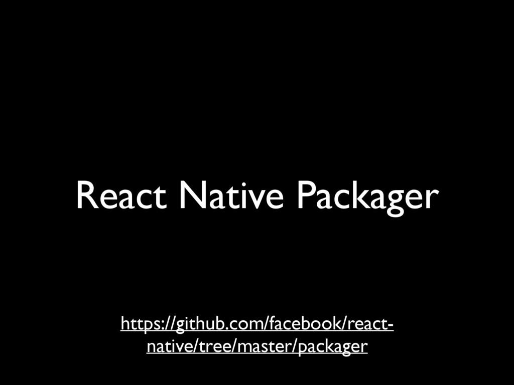 React Native Packager https://github.com/facebo...
