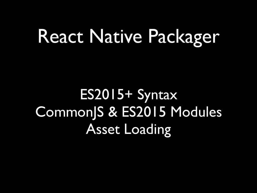 React Native Packager ES2015+ Syntax CommonJS &...