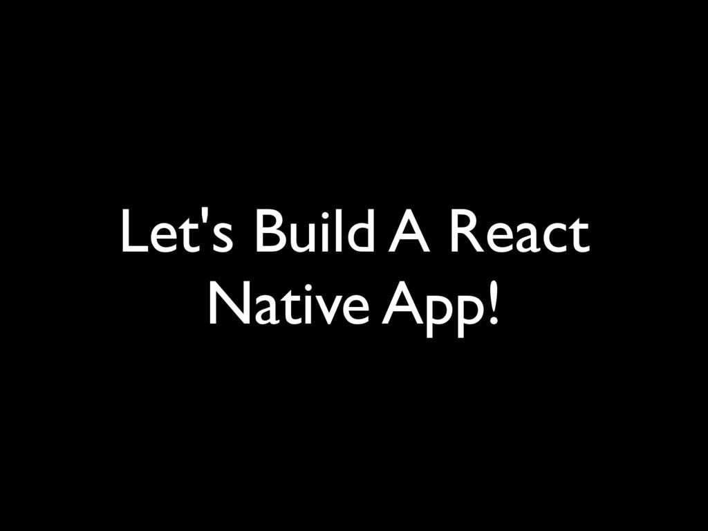 Let's Build A React Native App!