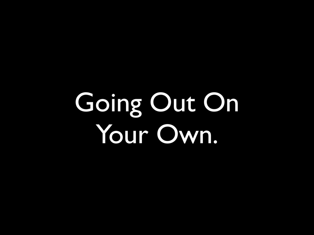 Going Out On Your Own.