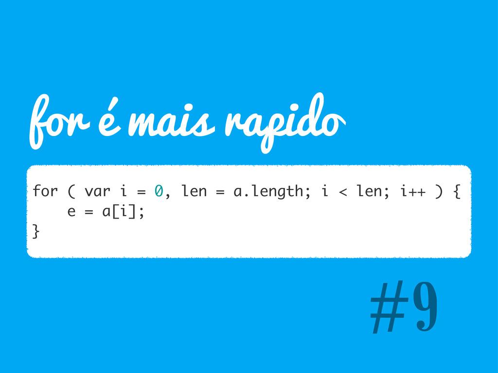 #9 for ( var i = 0, len = a.length; i < len; i+...