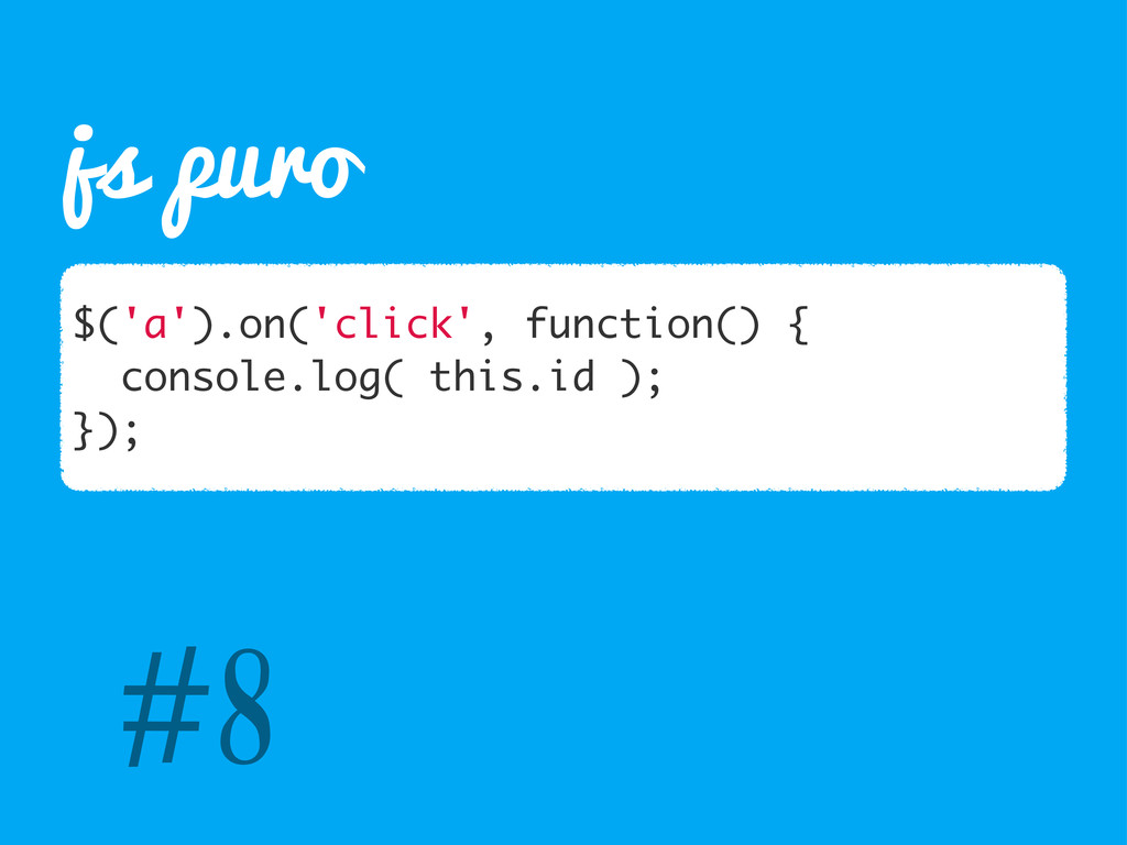 js puro $('a').on('click', function() { console...