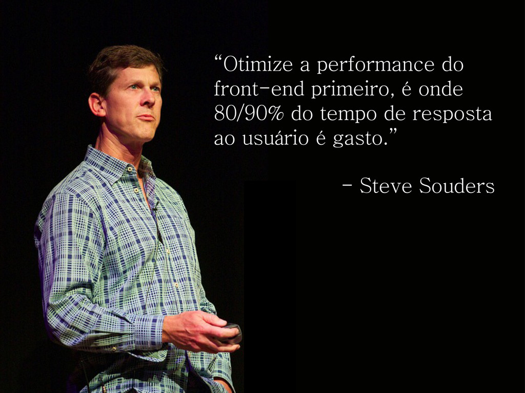"""Otimize a performance do front-end primeiro, é..."