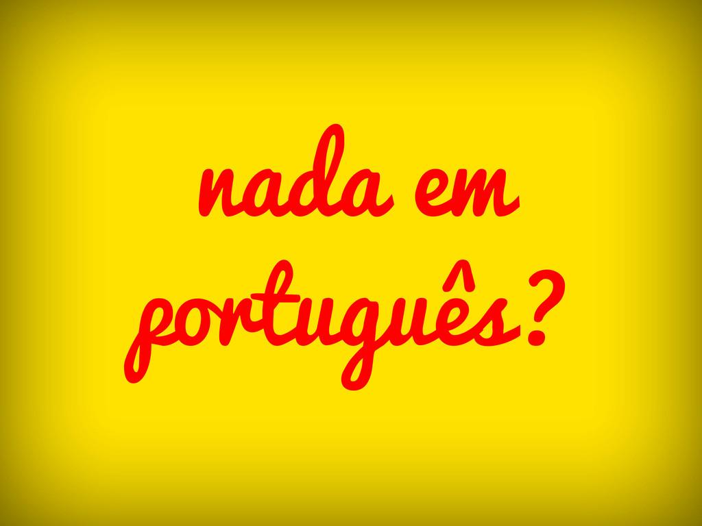 nada em português?