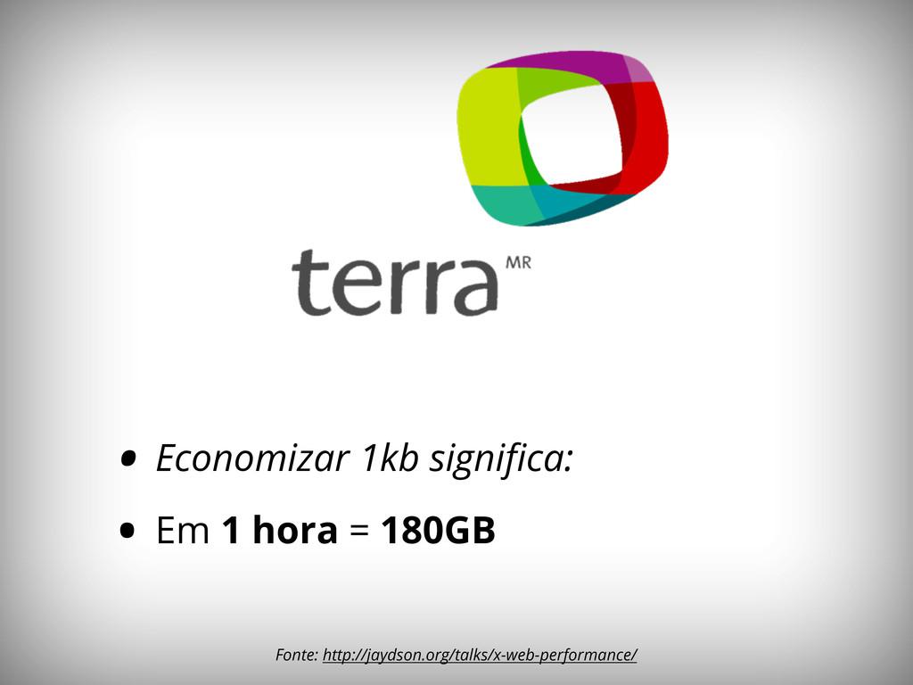 • Economizar 1kb significa: • Em 1 hora = 180GB ...