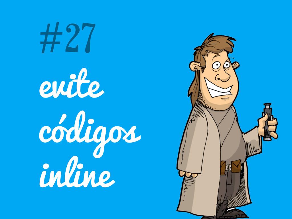 #27 evite códigos inline