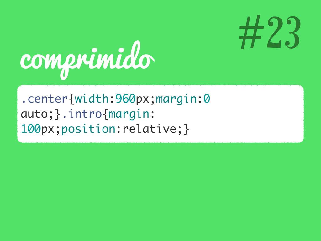 #23 comprimido .center{width:960px;margin:0 aut...