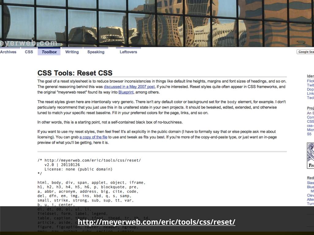 http://meyerweb.com/eric/tools/css/reset/