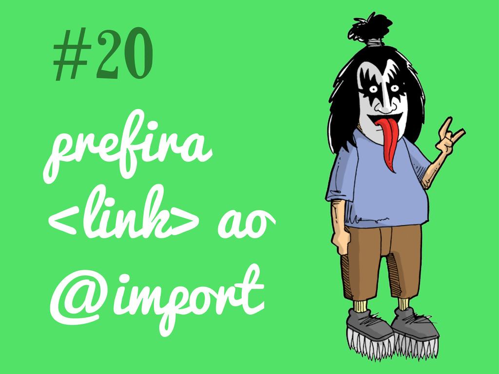 prefira <link> ao @import #20