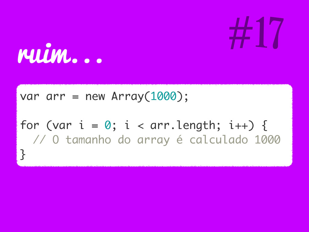 ruim... var arr = new Array(1000); for (var i =...