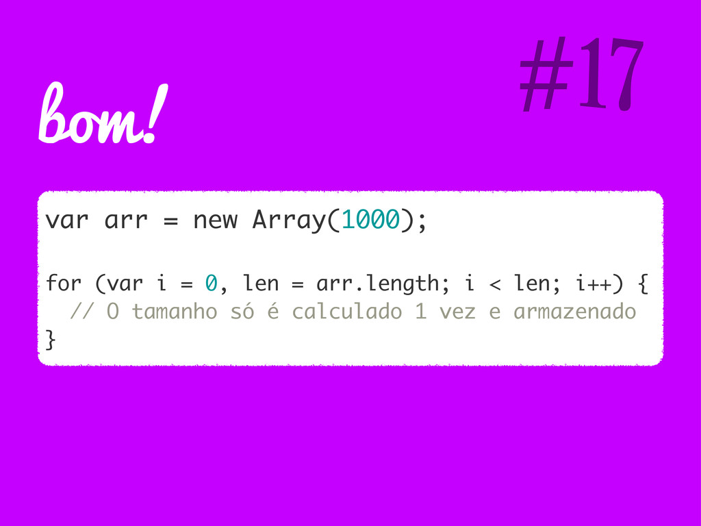 bom! var arr = new Array(1000); for (var i = 0,...