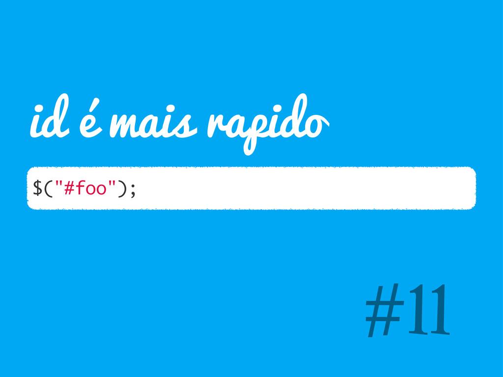 """#11 $(""""#foo""""); id é mais rapido"""