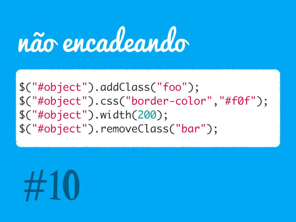"""não encadeando $(""""#object"""").addClass(""""foo""""); $(..."""