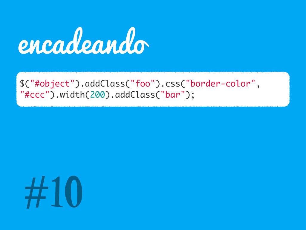 "encadeando $(""#object"").addClass(""foo"").css(""bo..."