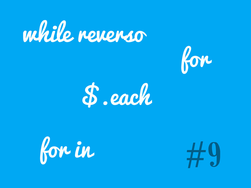 #9 while reverso for $.each for in