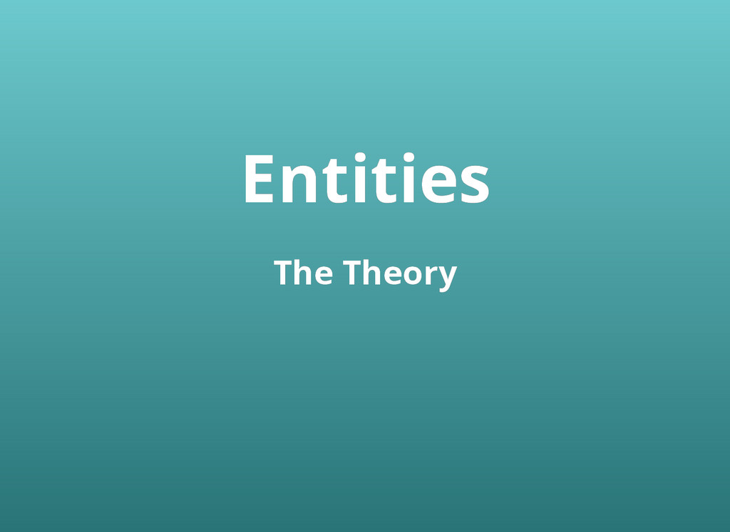 Entities Entities The Theory The Theory