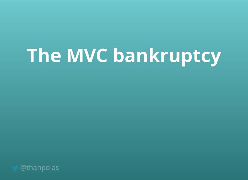 The MVC bankruptcy The MVC bankruptcy @thanpolas