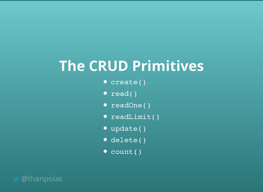 The CRUD Primitives The CRUD Primitives create(...
