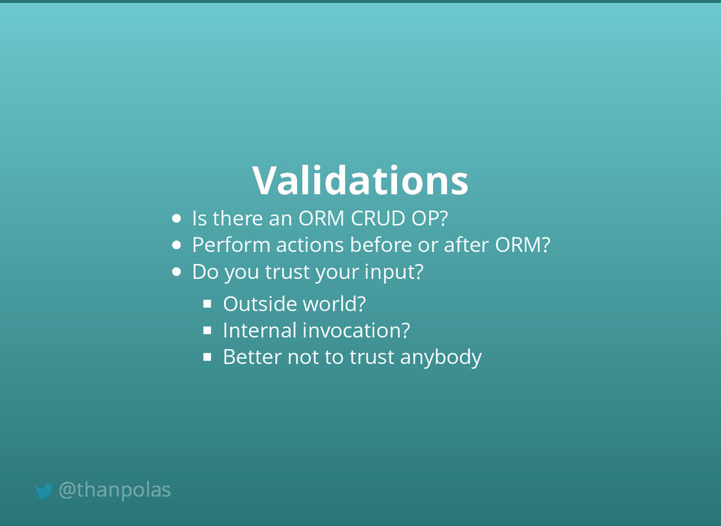 Validations Validations Is there an ORM CRUD OP...