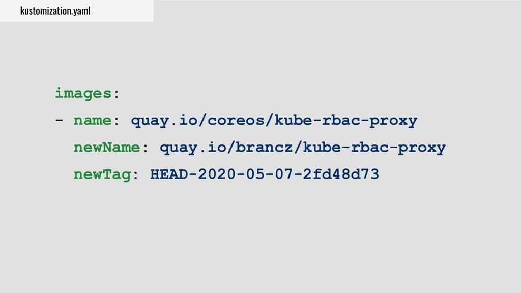 images: - name: quay.io/coreos/kube-rbac-proxy ...