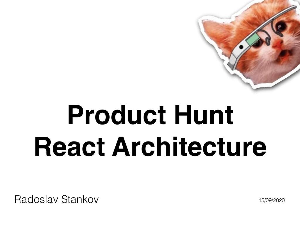 Product Hunt React Architecture Radoslav Stanko...