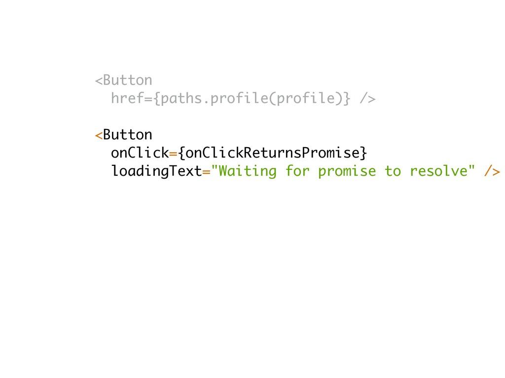 <Button href={paths.profile(profile)} /> <Butto...