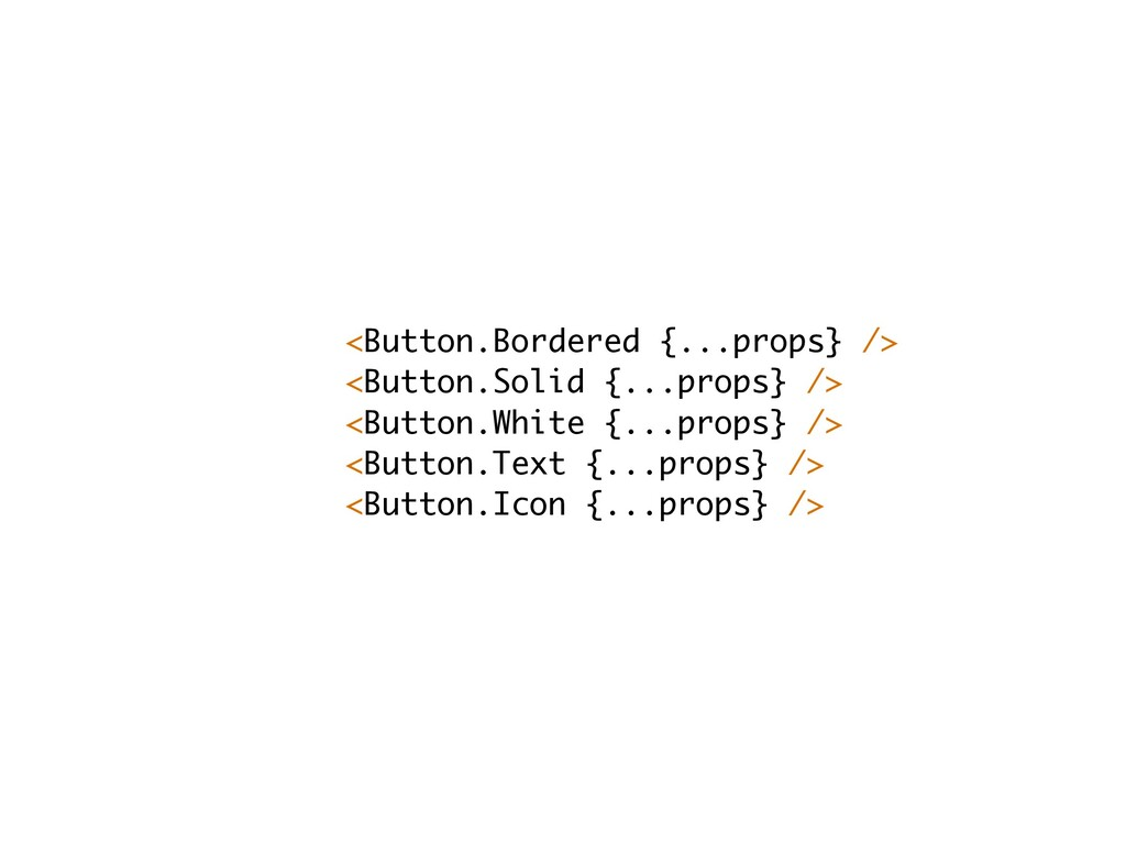 <Button.Bordered {...props} /> <Button.Solid {....