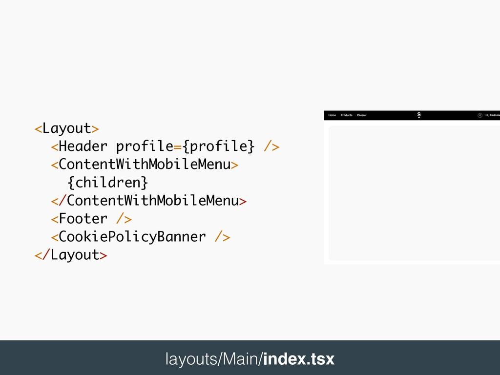 <Layout> <Header profile={profile} /> <ContentW...