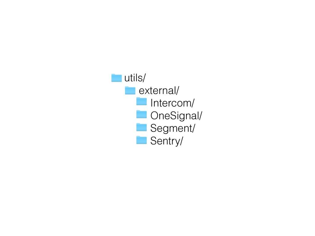 utils/ external/ Intercom/ OneSignal/ Segment/ ...