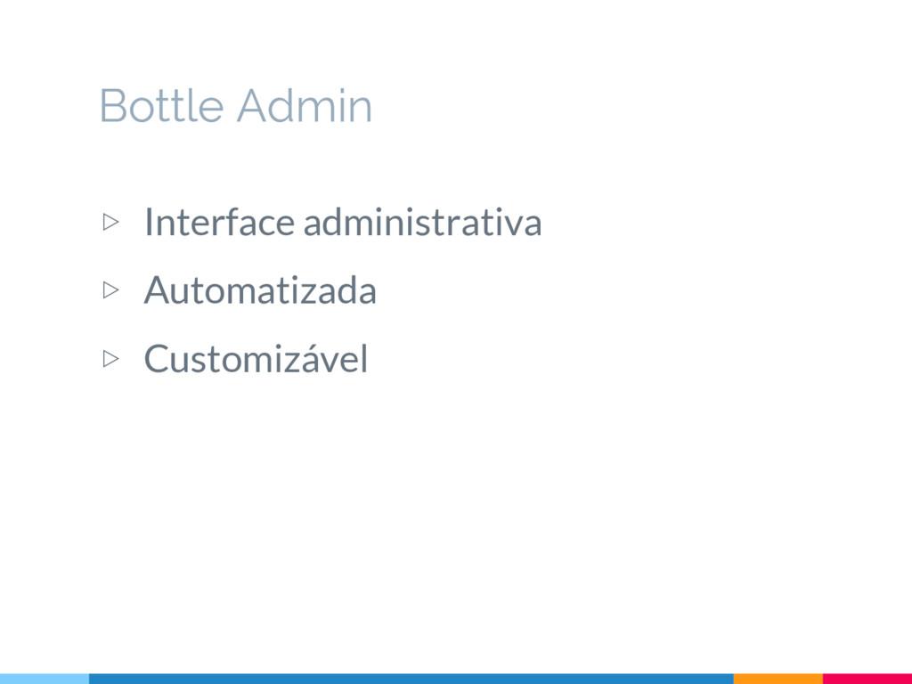 ▷ Interface administrativa ▷ Automatizada ▷ Cus...