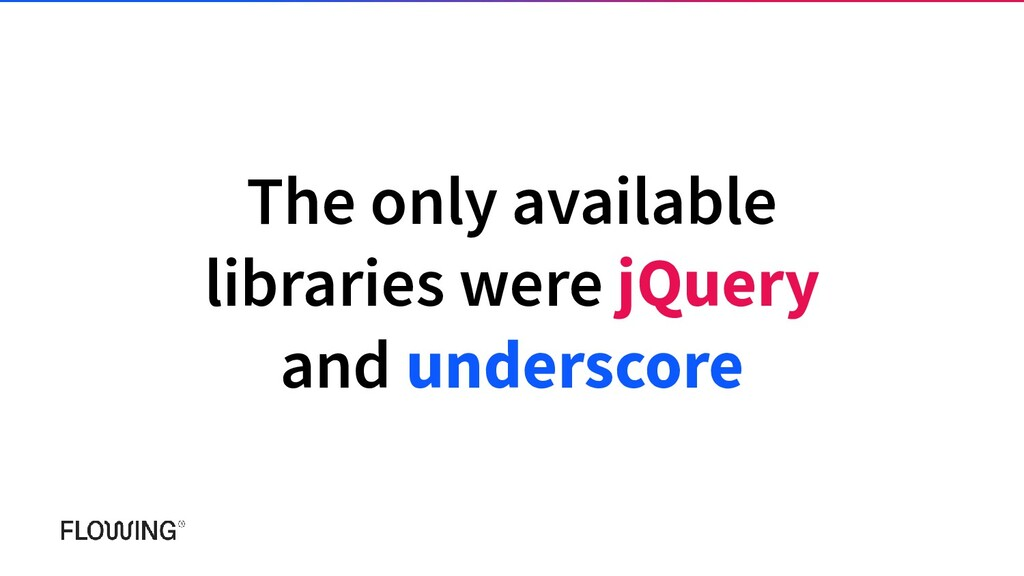 The only available libraries were jQuery and un...