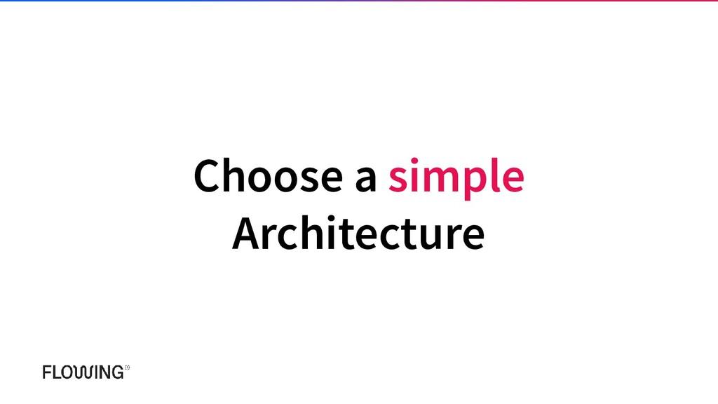 Choose a simple Architecture